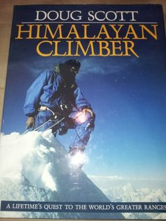 Doug Scott: Himalayan Climber : a lifetimes quest to the world's greater ranges