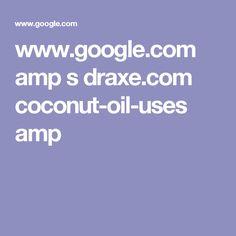 www.google.com amp s draxe.com coconut-oil-uses amp