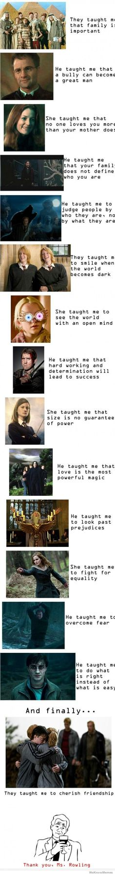 Things Harry Potter taught me...this is absolutely true. and these are the reasons HP is so amazing. and on top of HP being an amazingly wonderful story, these are the reasons i love HP so much!