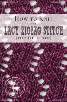 How to Knit the Lacy Zig Zag Stitch for the Loom | Vintage Storehouse & Co. #loomknittingpatterns