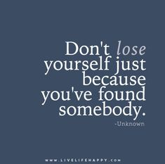 Don't-lose-yourself-just-because-you've-found-somebody