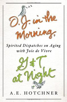 O.J. in the Morning, G at Night: Spirited Dispatches on Aging with Joie de Vivre by A. E. Hotchner, http://www.amazon.com/dp/1250028213/ref=cm_sw_r_pi_dp_BU8nrb0HX02GH