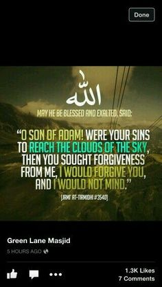 """O son of Adam! Were your sins to reach the clouds of the sky, then you sought forgiveness from me, I would forgive you and I will not mind""..Never underestimate the power of Allah"