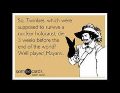 The Internets Best Meme's on the Mayan Apocalypse...http://abcnews.go.com/Entertainment/slideshow/funny-memes-end-world-18027284#