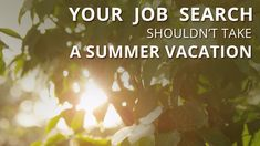 Summertime holds many great opportunities for those on the job hunt. Remember, your efforts today make you one day closer to landing your dream job.
