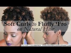Soft Curls to Fluffy Fro on Natural Hair (3 Style Tutorial)