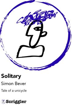 Solitary by Simon Bever https://scriggler.com/detailPost/story/52239 Tale of a unicycle