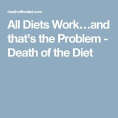 All Diets Work…and that's the Problem - Death of the Diet