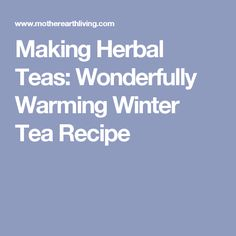 Drink this sweet and lightly spicy tea to warm up on cold winter nights. Winter Tea Recipe, Making Herbal Tea, Sun Tea, Tea Reading, Natural Antibiotics, Herbal Teas, Tea Recipes, Tea Time