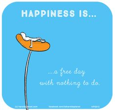 Happiness is a free day with nothing to do.