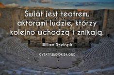 Wiliam Szekspir cytat o tym czym jest świat  #cytat #cytaty #motywacja #inspiracja #życie #sentencje Poetry, Quotes, Shakespeare, Quotations, Poetry Books, Quote, Poem, Shut Up Quotes, Poems
