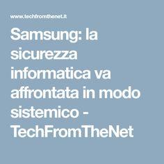 Samsung: la sicurezza informatica va affrontata in modo sistemico - TechFromTheNet