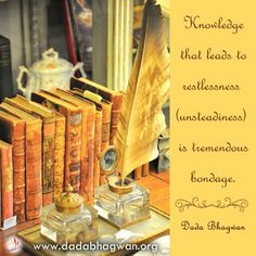 Any worldly knowledge will give you nothing but restlesness. Freedom of the self is aquired only when you gain the knowledge of your Ture Self. For more solutions log onto http://www.dadabhagwan.org