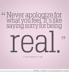 Never apologize for what you feel... #quotes #quote