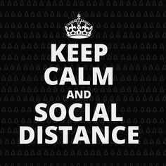 Keep Calm and Social Distance svg, Keep Calm and Social Distance , Keep Calm and Social Distance Quarantine svg, Keep Calm Stay Calm Quotes, Great Quotes, Funny Quotes, Quotable Quotes, Life Quotes, Keep Calm And Relax, Keep Calm Posters, Humor, Funny Signs