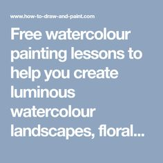 Free watercolour painting lessons to help you create luminous watercolour landscapes, florals, portraits and more