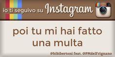 io ti seguivo su Instagram, poi tu mi hai fatto una multa (by @bibibertoni + @PMdelFrignano)