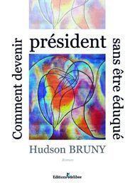 Comment devenir président sans être éduqué d'Hudson BRUNY