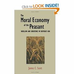 The Moral Economy of the Peasant: Rebellion and Subsistence in Southeast Asia: James C. Scott: 9780300021905: Amazon.com: Books #ethnography