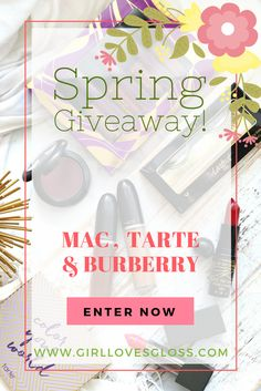 Spring GIVEAWAY Featuring MAC, Tarte and Burberry • Girl Loves Gloss