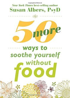50 More Ways to Soothe Yourself Without Food - Book I Own But Haven't Read: Want to Read It.