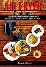 [Arts & Photography][Free] Air Fryer Cookbook. A Guide for Everyday Home Cooking with Amazing Easy Recipes for Fast & Healthy Meals(Air Fryer Recipes, Paleo, Vegan, Instant Meal, Pot, Clean Eating)   Free Kindle Books