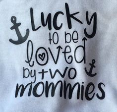 Lucky to be loved by two mommies bodysuit, two mommies, LGBT lgbt, 2 moms, 2 mommies, two moms, same sex family, lesbians, gay baby clothes