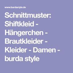 Schnittmuster: Shiftkleid - Hängerchen - Brautkleider - Kleider - Damen - burda style