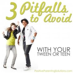 3 Pitfalls To Avoid With Your Tween or Teen - Positive Parenting Solutions