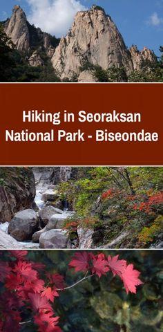 Hiking in Seoraksan National Park - Biseondae Seoraksan National Park, South Korea Travel, Travel Info, Hiking, World Heritage Sites, Day Trips, Trip Planning, Travel Inspiration, Travel Destinations