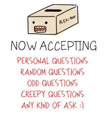 Take it easy with the creepy questions....but yah ask away my friends ^-^ #questions #funny