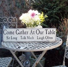 come gather at our table ~ sit long ~ talk much ~ laugh often