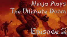 Ninja Plays - The Ultimate Doom (Episode 2)