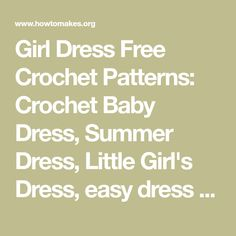 Girl Dress Free Crochet Patterns: Crochet Baby Dress, Summer Dress, Little Girl's Dress, easy dress and jumper for baby girl and little girls