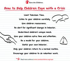 How to Help Children Cope with a Crisis - Save the Children. Click on the image or Read more here:  http://www.savethechildren.org/site/c.8rKLIXMGIpI4E/b.8479773/k.2264/How_to_Help_Children_Cope_with_a_Crisis.htm