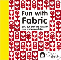 Fun with Fabric: Sew, cut, print and stick with retro and vintage fabric: Amazon.co.uk: Jane Foster: 9781908449900: Books