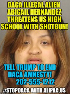 DACA illegal alien Abigail Hernandez threatens US High School with shotgun Meme  Tell Trump to end DaCA Amnesty