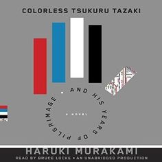 Colorless Tsukuru Tazaki and his Years of Pilgrimage | [Haruki Murakami, Philip Gabriel (translator)]