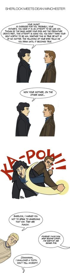 If Sherlock met Dean. Sherlock had it comin. Johnlock, Destiel, Martin Freeman, Dean Winchester, Winchester Brothers, Benedict Cumberbatch, Superwholock, Sherlock Holmes, We Are Bears
