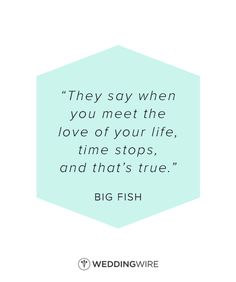 """They say when you meet the love of your life, time stops - and that's true"" - love quote, ""Big Fish"" love quote; movie quote; true love quote"