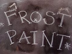 Make my own frost paint....Mix equal parts of boiling water and Epsom Salts in a glass (1/4 cup of each should be plenty). Stir until the salts are dissolved and let cool. *Winter crafts*