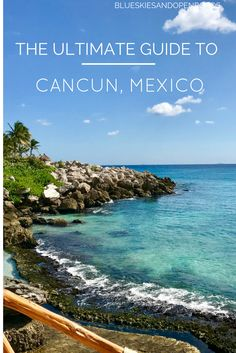 The Ultimate Guide to traveling to Cancun, Mexico! blueskiesandopenroads