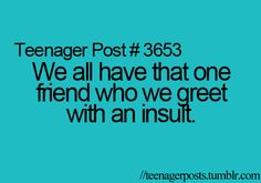 Teenager Post We all have that one friend who we greet with an insult. Words Quotes, Me Quotes, Sayings, Post Quotes, Random Quotes, Teen Posts, Teenager Posts, Great Quotes, Quotes To Live By
