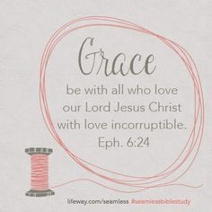 """Grace be with all who love our lord Jesus Christ with love incorruptible."" #seamlessbiblestudy by Angie Smith"