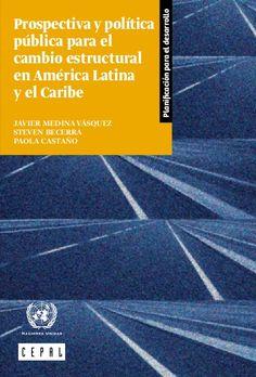 Prospectiva y política pública para el cambio estructural en América Latina y el Caribe