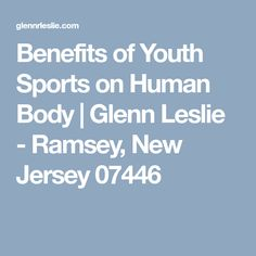 Benefits of Youth Sports on Human Body | Glenn Leslie - Ramsey, New Jersey 07446