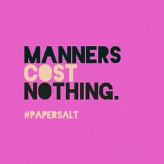 Manners cost nothing. #papersalt #quoteoftheday #parenting