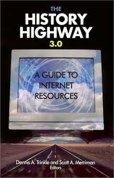 The History Highway 3.0: A Guide to Internet Resources (9780765609045): Dennis A. Trinkle, Scott A. Merriman: Books