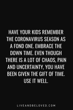 Here are some ideas to help you and your kids keep busy while we have extra time at home because of the coronavirus. Family Time Quotes, Home Quotes And Sayings, Some Quotes, Quotes For Kids, Quotable Quotes, Wisdom Quotes, Funny Quotes, The Way You Are, How Are You Feeling