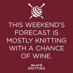 knitting quotes How big a chance is there The perfect weekend!